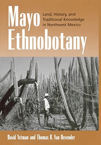 Mayo ethnobotany : land, history, and traditional knowledge in northwest Mexico.: Yetman, David & ...