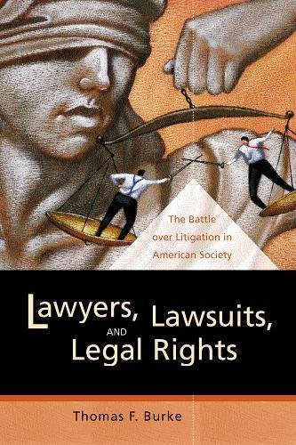 Lawyers, Lawsuits, and Legal Rights: The Battle over Litigation in American Society (California ...