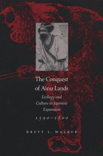 9780520227361: The Conquest of Ainu Lands: Ecology and Culture in Japanese Expansion,1590-1800