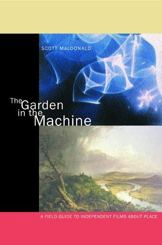 9780520227385: The Garden in the Machine: A Field Guide to Independent Films about Place