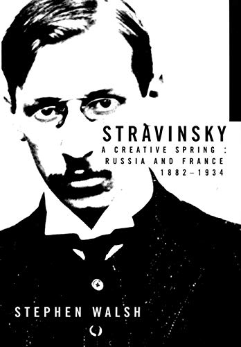 9780520227491: Stravinsky: A Creative Spring; Russian and France, 1882-1934: A Creative Spring, Russia and France 1882-1934