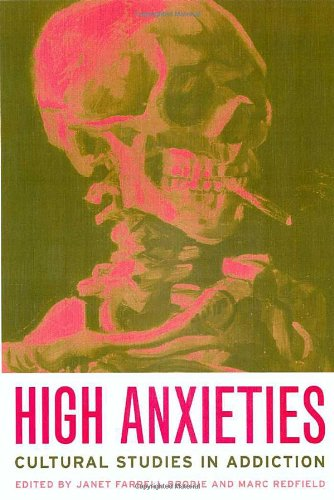 High Anxieties: Cultural Studies in Addiction