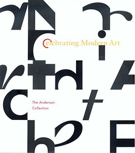 Celebrating Modern Art: The Anderson Collection: Gary Garrels (Editor)