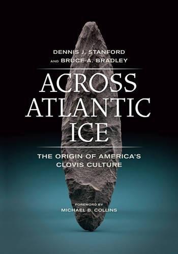 9780520227835: Across Atlantic Ice: The Origin of America's Clovis Culture