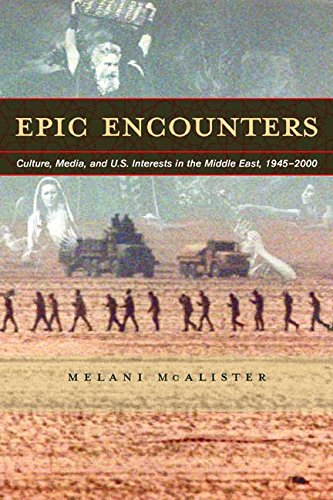 9780520228108: Epic Encounters: Culture, Media, and U.S. Interests in the Middle East, 1945-2000 (American Crossroads)