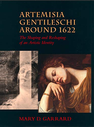 Artemisia Gentileschi Around 1622: The Shaping and Reshaping of an Artistic Identity: Garrard, Mary...