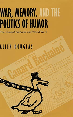 9780520228764: War, Memory, and the Politics of Humor: The Canard Enchaîné  and World War I