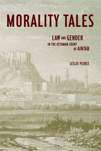 9780520228924: Morality Tales: Law and Gender in the Ottoman Court of Aintab