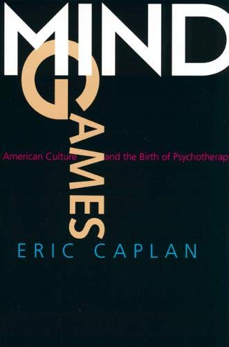 9780520229037: Mind Games: American Culture and the Birth of Psychotherapy (Medicine and Society)