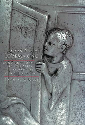 9780520229044: Looking at Lovemaking: Constructions of Sexuality in Roman Art, 100 B.C.-A.D. 250