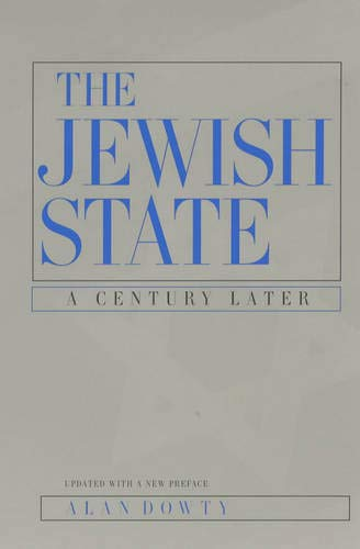 The Jewish State A Century Later, Updated With a New Preface: Alan Dowty