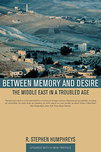 Between Memory and Desire: The Middle East: R. Stephen Humphreys