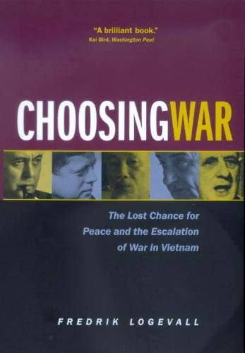 9780520229198: Choosing War: The Lost Chance for Peace and the Escalation of War in Vietnam