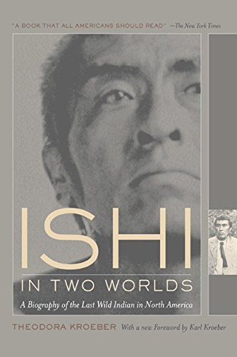 Ishi in Two Worlds: A Biography of: Theodora Kroeber; Editor-Karl