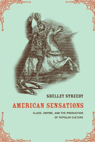 9780520229457: American Sensations: Class, Empire, and the Production of Popular Culture (American Crossroads)