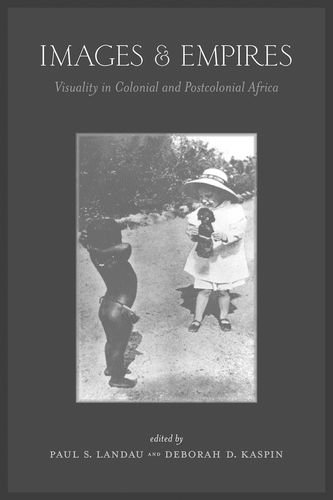 9780520229488: Images and Empires: Visuality in Colonial and Postcolonial Africa