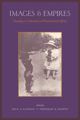 Images and Empires: Visuality in Colonial and Postcolonial Africa: Paul Stuart Landau