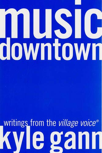 9780520229822: Music Downtown: Writings from the Village Voice