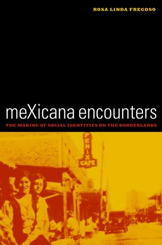 meXicana Encounters: The Making of Social Identities on the Borderlands (American Crossroads): ...