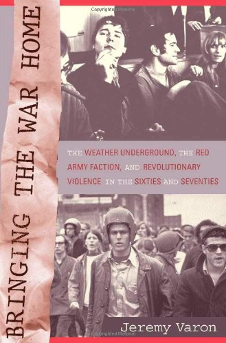 9780520230323: Bringing the War Home: The Weather Underground, the Red Army Faction, and Revolutionary Violence in the Sixties and Seventies