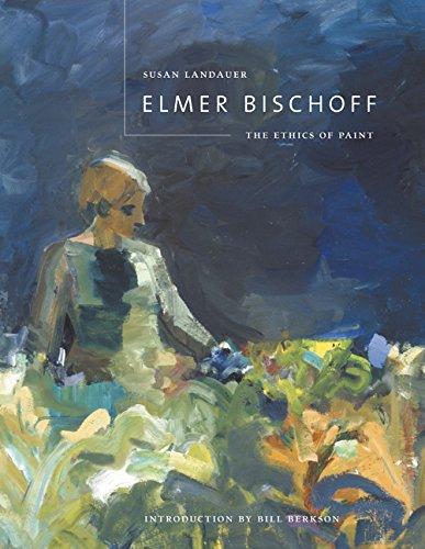 9780520230415: Elmer Bischoff: The Ethics of Paint