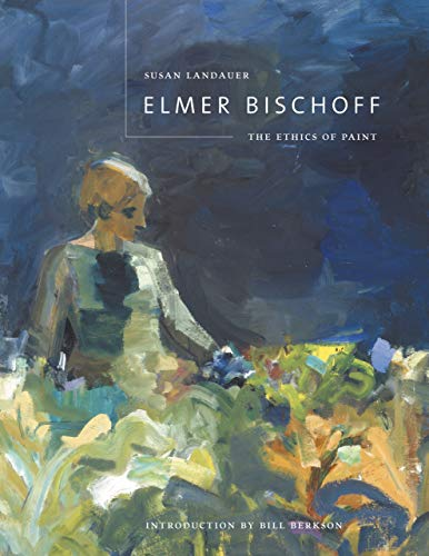 9780520230422: Elmer Bischoff: The Ethics of Paint