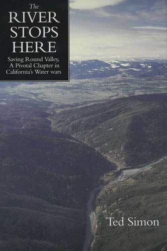 9780520230569: The River Stops Here: Saving Round Valley, A Pivotal Chapter in California's Water Wars