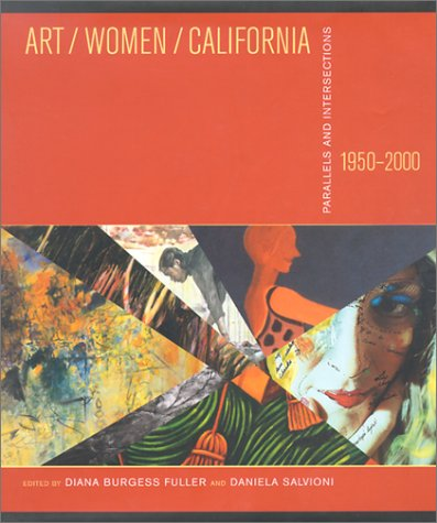 Art/Women/California, 1950-2000: Parallels and Intersections: Fuller, Diana Burgess