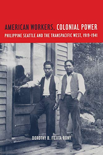 9780520230958: American Workers, Colonial Power: Philippine Seattle and the Transpacific West, 1919-1941