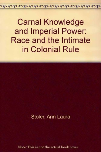 9780520231108: Carnal Knowledge and Imperial Power: Race and the Intimate in Colonial Rule