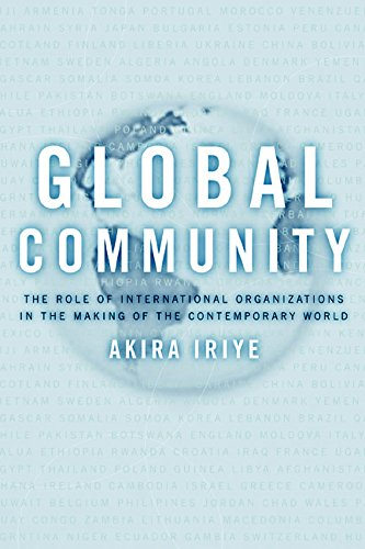 9780520231276: Global Community: The Role of International Organizations in the Making of the Contemporary World