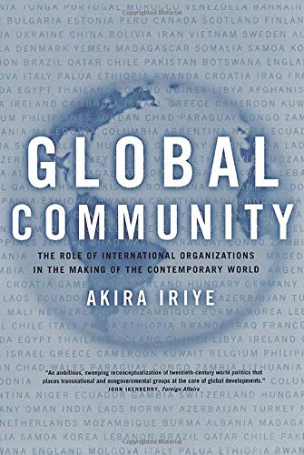 9780520231283: Global Community: The Role of International Organizations in the Making of the Contemporary World