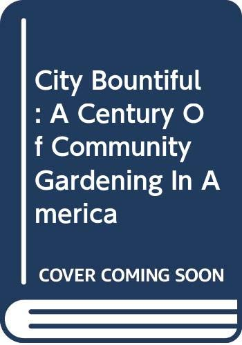 9780520231504: City Bountiful: A Century of Community Gardening in America