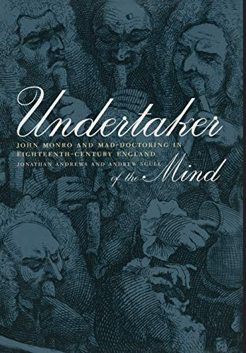 Undertaker of the Mind: John Monro and Mad-Doctoring in Eighteenth-Century England (Medicine and ...