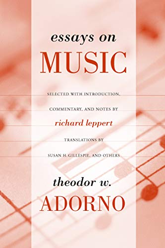 9780520231597: Essays on Music: Theodor W. Adorno ; Selected, With Introduction, Commentary, and Notes by Richard Leppert ; New Translations by Susan H. Gillespie