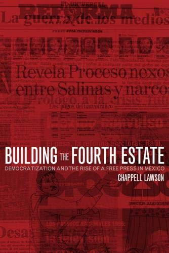 9780520231719: Building the Fourth Estate: Democratization and the Rise of a Free Press in Mexico