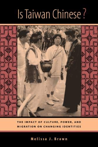 9780520231825: Is Taiwan Chinese?: The Impact of Culture, Power, and Migration on Changing Identities (Berkeley Series in Interdisciplinary Studies of China)