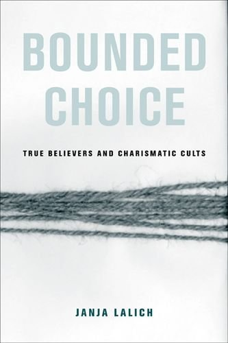 9780520231948: Bounded Choice: True Believers and Charismatic Cults