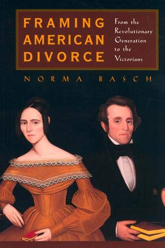 9780520231962: Framing American Divorce: From the Revolutionary Generation to the Victorians