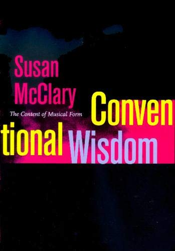 9780520232082: Conventional Wisdom: The Content of Musical Form (Ernest Bloch Lectures)
