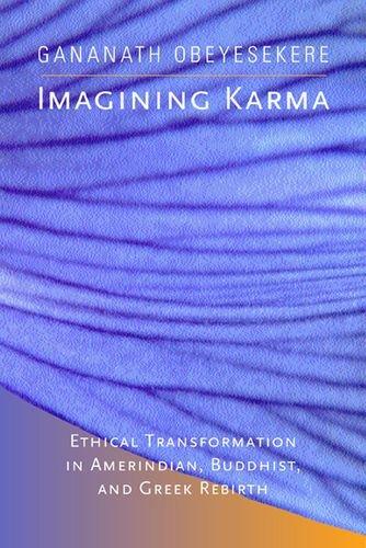 9780520232204: Imagining Karma: Ethical Transformation in Amerindian, Buddhist, and Greek Rebirth