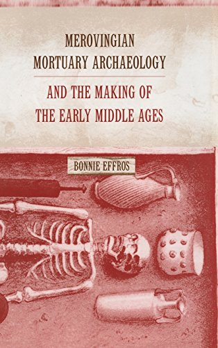 MEROVINGIAN MORTUARY ARCHAEOLOGY AND THE MAKING OF THE EARLY MIDDLE AGES: Effros, Bonnie