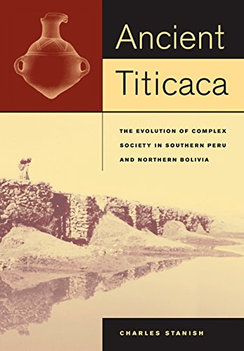 Ancient Titicaca: The Evolution of Complex Society in Southern Peru and Northern Bolivia: Stanish, ...