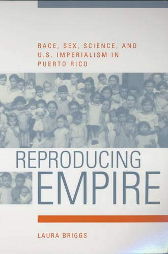 Download Reproducing Empire: Race, Sex, Science, and U.S. Imperialism in Puerto Rico