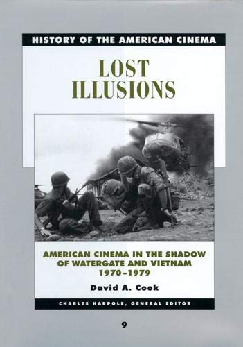 9780520232655: Lost Illusions: American Cinema in the Shadow of Watergate and Vietnam, 1970-1979 (History of the American Cinema)