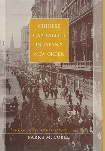 9780520232686: Chinese Capitalists in Japan's New Order: The Occupied Lower Yangzi, 1937-1945