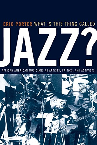 9780520232969: What Is This Thing Called Jazz?: African American Musicians as Artists, Critics, and Activists (Music of the African Diaspora)