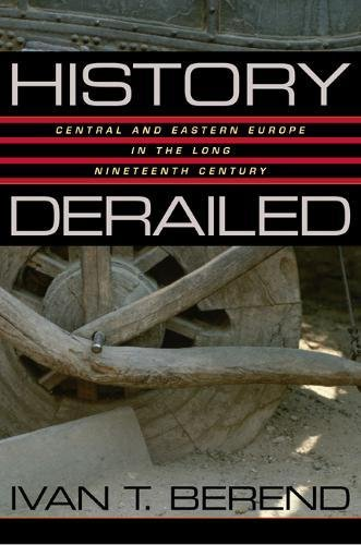 9780520232990: History Derailed: Central and Eastern Europe in the Long Nineteenth Century