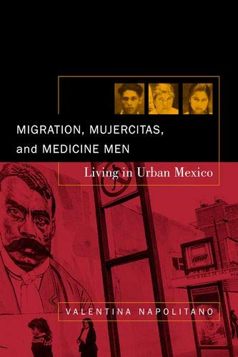 9780520233188: Migration, Mujercitas and Medicine Men: Living in Urban Mexico