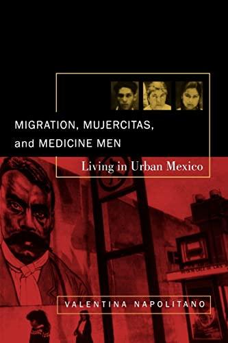 9780520233195: Migration, Mujercitas, & Medicine Men: Living Urban Mexico: Living in Urban Mexico